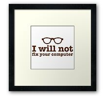 I will NOT fix your computer Framed Print