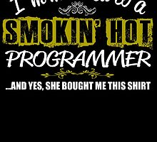I'm Married To A Smokin' Hot Programmer .....And Yes, She Bought Me This Shirt by inkedcreatively
