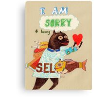 I am sorry for being selfish Canvas Print
