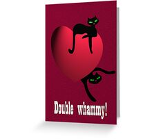 Double cat whammy Greeting Card