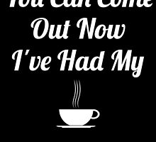 You Can Come Out Now I've Had My Coffee by birthdaytees
