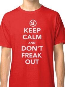 Keep Calm And Don't Freak Out Classic T-Shirt