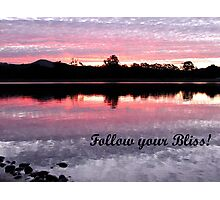 Follow your Bliss.... Photographic Print