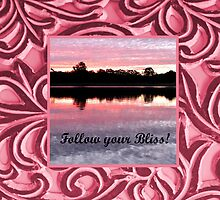 Follow your Bliss.... by LifeisDelicious