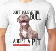DON'T BELIEVE THE BULL, ADOPT A PIT Unisex T-Shirt