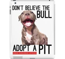DON'T BELIEVE THE BULL, ADOPT A PIT iPad Case/Skin