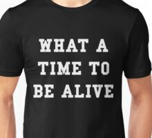 What a time to be alive - White Text Unisex T-Shirt