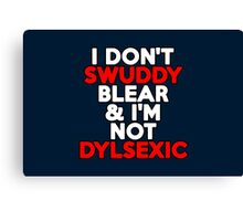 I don't swuddy blear & I'm not dylsexic Canvas Print