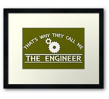 That's Why They Call Me The Engineer Framed Print