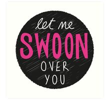 Let Me Swoon Over You Art Print