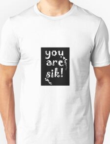 you are sik! Unisex T-Shirt