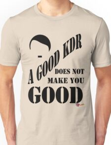 A Good KDR Unisex T-Shirt