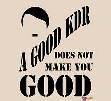 A Good KDR T-Shirt