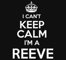 Surname or last name Reeve? I can't keep calm, I'm a Reeve! T-Shirt