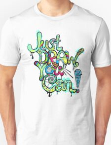 Just Draw, You Can! T-Shirt