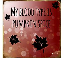 My Blood Type is Pumpkin Spice Photographic Print