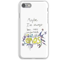 Maybe I've Always Been More Comfortable In Chaos iPhone Case/Skin