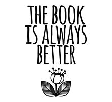 The Book Is Always Better by ketrena