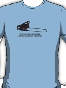 My other hand is a chainsaw. T-Shirt