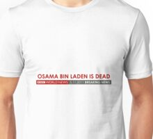 Osama is DEAD BBC Unisex T-Shirt
