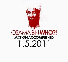 Osama bin WHO ?! Unisex T-Shirt
