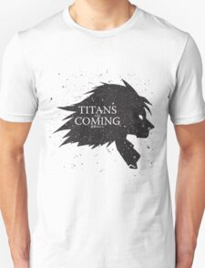 Titans are Coming.. Unisex T-Shirt