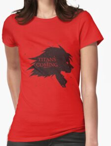 Titans are Coming.. Womens Fitted T-Shirt