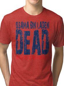 Osama is Dead - Light Tri-blend T-Shirt