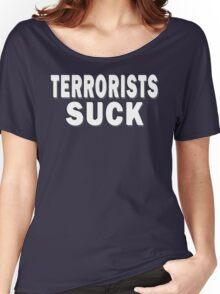 Terrorists Suck Women's Relaxed Fit T-Shirt