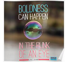 BOLDNESS Can Happen In The Blink Of An Eye Poster