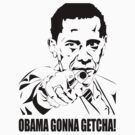 Obama gonna getcha! by mrmilkman