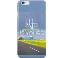 The Path of Opportunity is Yours iPhone Case/Skin