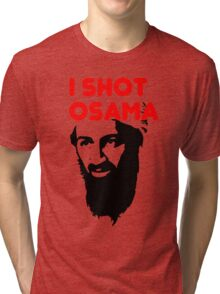 I shot Osama Tri-blend T-Shirt