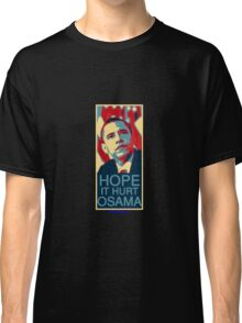 Hope it Hurt Osama Classic T-Shirt