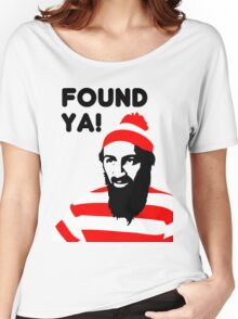 Osama Bin Laden dead t shirt 2- Found ya! Women's Relaxed Fit T-Shirt