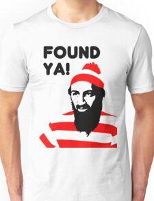 Osama Bin Laden dead t shirt 2- Found ya! Unisex T-Shirt