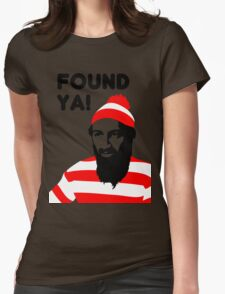 Osama Bin Laden dead t shirt 2- Found ya! Womens Fitted T-Shirt