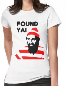 Osama Bin Laden dead t shirt 2- Found ya! Womens Fitted T-Shirt