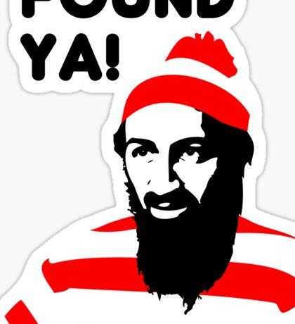 Osama Bin Laden dead t shirt 2- Found ya! Sticker