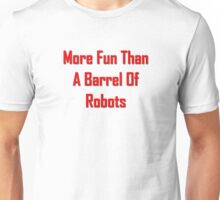 More Fun Than A Barrel Of Robts Unisex T-Shirt