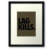 LAG KILLS. Framed Print