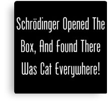 Schrodinger Opened The Box, And Found Cat Eveywhere! Canvas Print