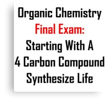 Organic Chemistry Final Exam: Synthesize Life Canvas Print