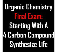 Organic Chemistry Final Exam: Synthesize Life Photographic Print