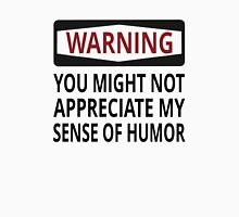 Warning You Might Not Appreciate My Sense Of Humor Unisex T-Shirt