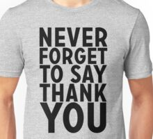 Never Forget To Say Thank You Unisex T-Shirt