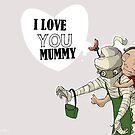I love you mummy by Laura Ewing Ferrer
