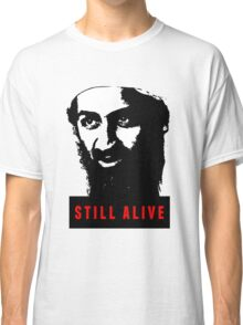 OSAMA BIN LADEN - STILL ALIVE T-Shirt Classic T-Shirt