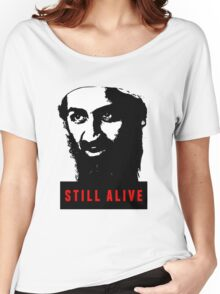 OSAMA BIN LADEN - STILL ALIVE T-Shirt Women's Relaxed Fit T-Shirt