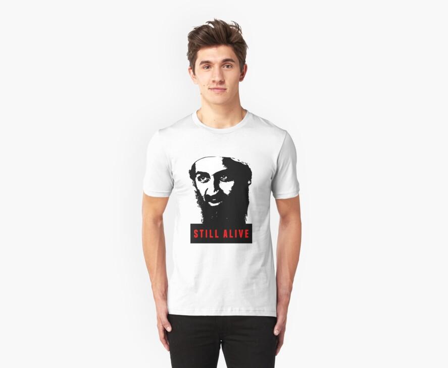 OSAMA BIN LADEN - STILL ALIVE T-Shirt by osamashirts